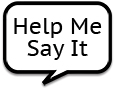 Help Me Say It